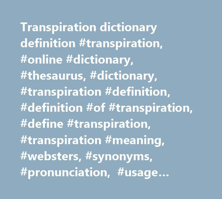 Transpiration dictionary definition #transpiration, #online #dictionary, #thesaurus, #dictionary, #transpiration #definition, #definition #of #transpiration, #define #transpiration, #transpiration #meaning, #websters, #synonyms, #pronunciation, #usage #examples, #quotes http://illinois.nef2.com/transpiration-dictionary-definition-transpiration-online-dictionary-thesaurus-dictionary-transpiration-definition-definition-of-transpiration-define-transpiration-transpiration-me/  # Sentence…