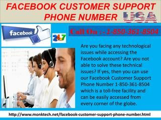 If you are unable to access your Facebook account? No need to panic you can simply recover your account related issue. You just have to perform a simple and easy process where you will receive one time password sent to your registered mail or mobile number and then enter that to get back your account functioning. Facebook Customer Support Phone Number,Facebook Customer Service Phone Number,Facebook Customer Service Phone Number 1-850-361-8504 can help regarding the same. For more information…