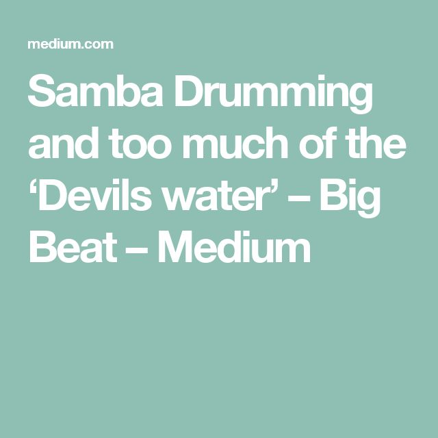 Samba Drumming and too much of the 'Devils water' – Big Beat – Medium