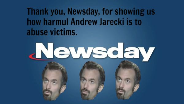 Newsday Blasts Andrew Jarecki's Manipulation and Omission of Fact: http://www.lanternproject.org.uk/library/general/articles-and-information-about-sexual-abuse-and-its-impact/victims-break-their-silence/