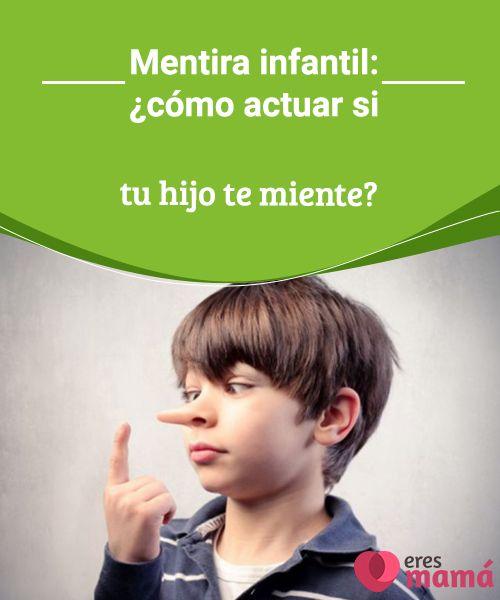 Mentira infantil: ¿cómo actuar si tu hijo te miente?   La mentira infantil denota frustración, necesidad de atención o exceso de exigencia. Surge por la necesidad de ser queridos y aprobados. ¿Cómo actuar?  #Infantil #Hijos #Frustración