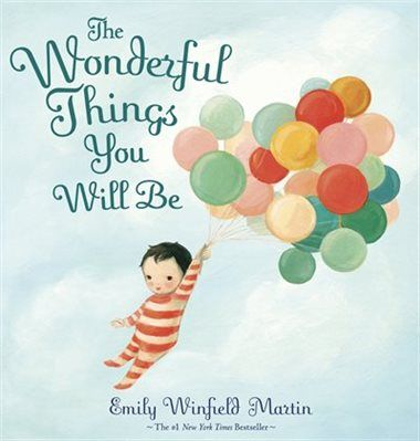 The Wonderful Things You Will Be: A Growing-up Poem by Emily Winfield Martin