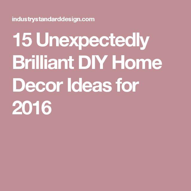 15 Unexpectedly Brilliant DIY Home Decor Ideas for 2016