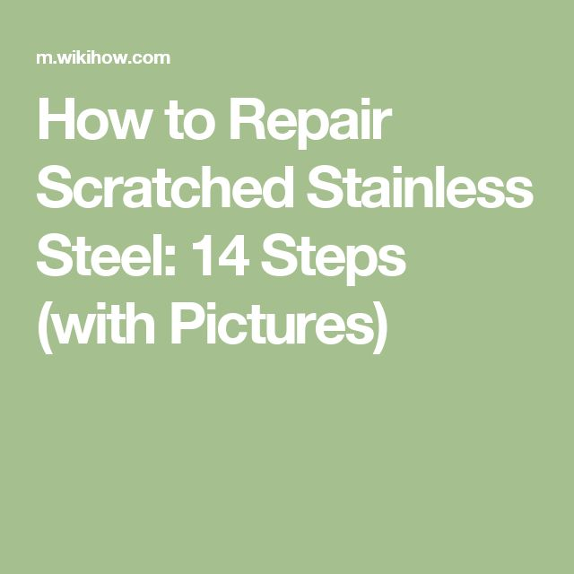 How to Repair Scratched Stainless Steel: 14 Steps (with Pictures)