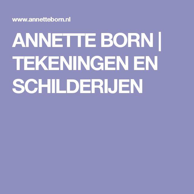 ANNETTE BORN   TEKENINGEN EN SCHILDERIJEN
