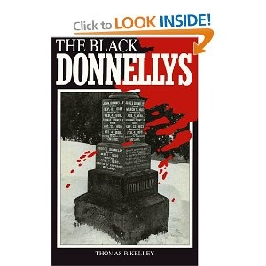 The Black Donnelly's! This book is one you just can't put down.. There are more accurate books about the Donnelly's around, but this one will get you hooked. Don't get this confused with the TV series, They are not connected in any way. This is a story about an immigrated Canadian family that resided near the town of Lucan, Ontario..