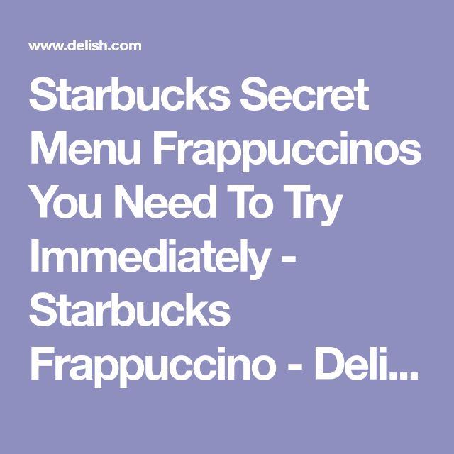 Starbucks Secret Menu Frappuccinos You Need To Try Immediately - Starbucks Frappuccino - Delish.com