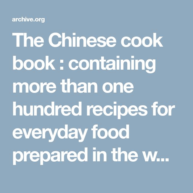 """The Chinese cook book : containing more than one hundred recipes for everyday food prepared in the wholesome Chinese way, and many recipes of unique dishes peculiar to the Chinese, including Chinese pastry, """"stove parties,"""" and Chinese candies : Chan, Shiu Wong, 1893- : Free Download & Streaming : Internet Archive"""