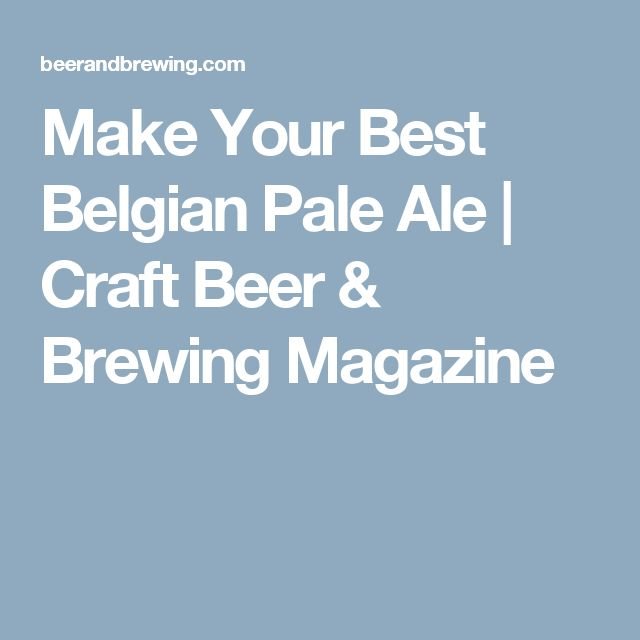 Make Your Best Belgian Pale Ale | Craft Beer & Brewing Magazine