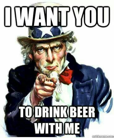 I want you ... to drink beer with me!
