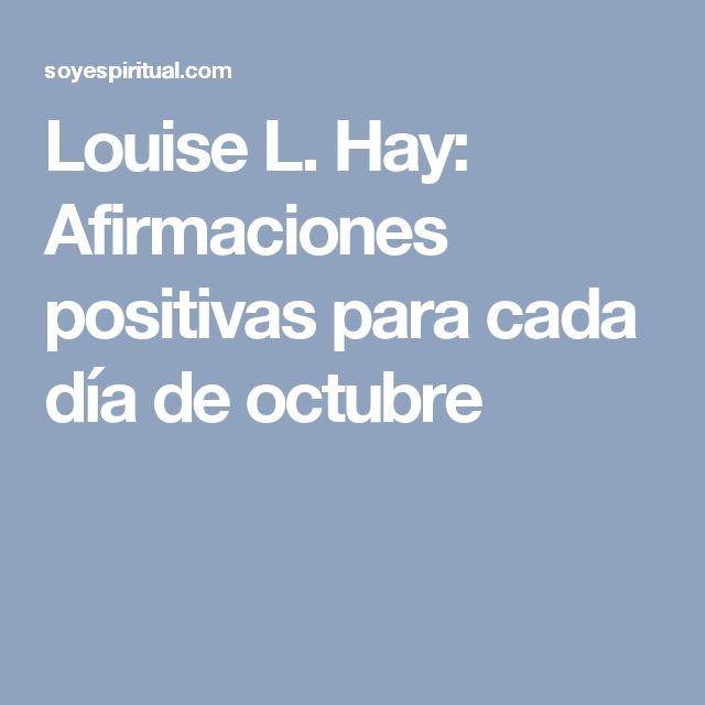 Louise L. Hay: Afirmaciones positivas para cada día de octubre