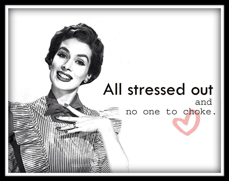 Funny Stressed Out Meme : All stressed out and no one to choke lol pinterest