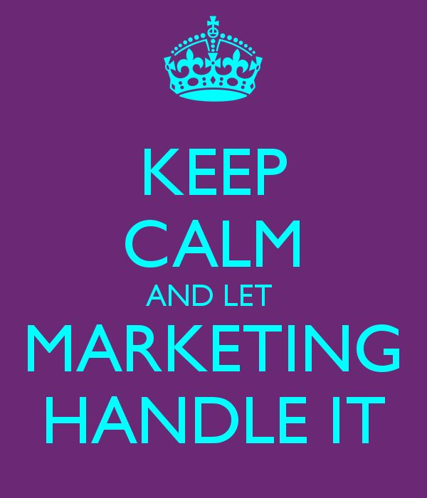 KEEP CALM AND LET MARKETING HANDLE IT