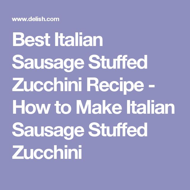 Best Italian Sausage Stuffed Zucchini Recipe - How to Make Italian Sausage Stuffed Zucchini