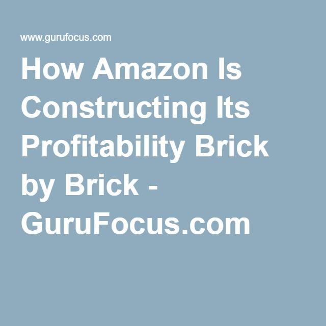 How Amazon Is Constructing Its Profitability Brick by Brick - GuruFocus.com