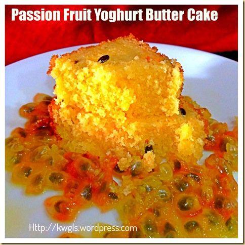 Easy Bake–Passion Fruit Yoghurt Butter Cake | Butter Cakes, Fruit ...