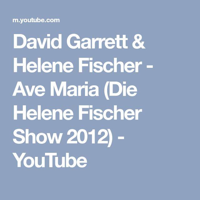David Garrett & Helene Fischer - Ave Maria (Die Helene Fischer Show 2012) - YouTube