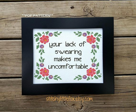 This awesomely snarky and cute Your Lack Of Swearing Makes Me Uncomfortable cross stitch pattern with flower border is available for download immediately after purchase. ~~~~~~~~~~~~~~~~~~~~~ Details: Fabric:Aida 14 count, white 83w x 66h stitches Size: 5-7/8w x 4-5/8h inches
