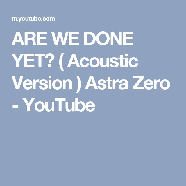 ARE WE DONE YET? ( Acoustic Version ) Astra Zero - YouTube