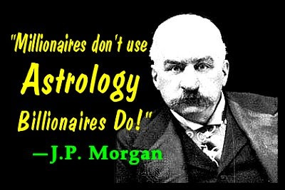 """Millionaires don't use astrology billionaires do"" J.P. Morgan quote"