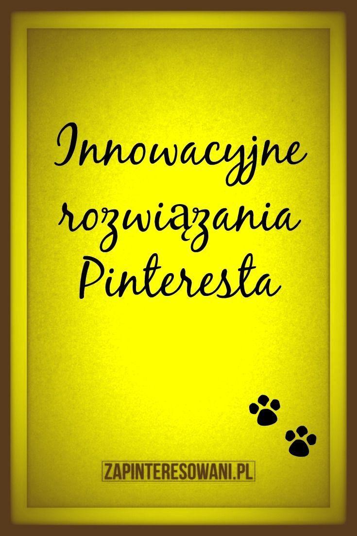 Innowacyjne rozwiązania Pinteresta. Czy i jak szybko będą wdrożone w Polsce?