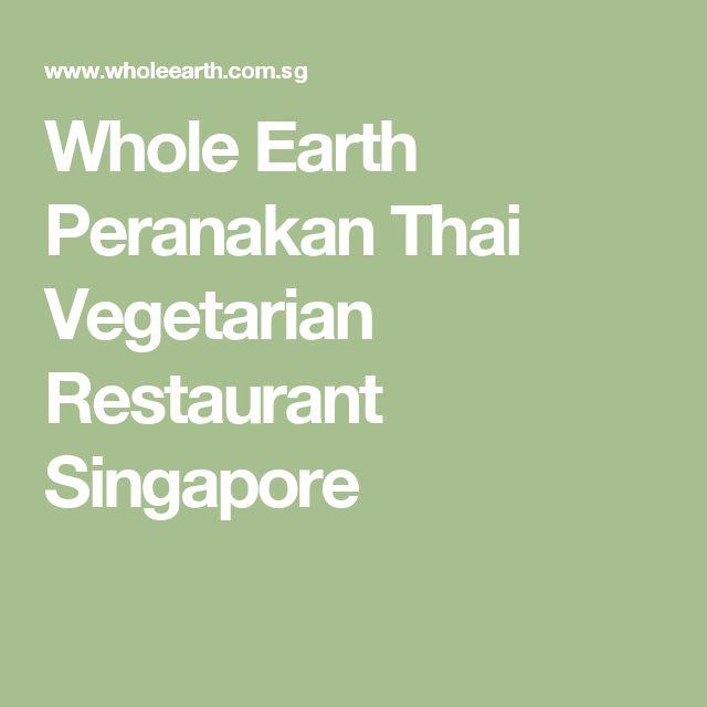 Whole Earth Peranakan Thai Vegetarian Restaurant Singapore