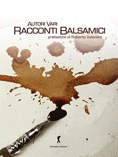 Racconti balsamici: 19 racconti sull'Aceto Balsamico Tradizionale di Modena. Concorso Degustibus (Damster - Quaderni del Loggione, cultura enogastronomica) di [Autori vari]