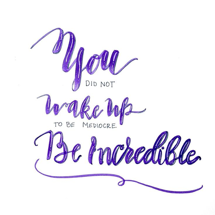 You did not wake up to be mediocre. Be Incredible. Handlettered quote - but the point really is to Emphasize the RIGHT words. When lettering, choose which words you will emphasize to create mroe motivation and no subconscious de-motivational phrases #motivationalquotes #motivationalquote #handlettering