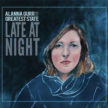 Alanna Gurr & The Greatest State - Late at Night