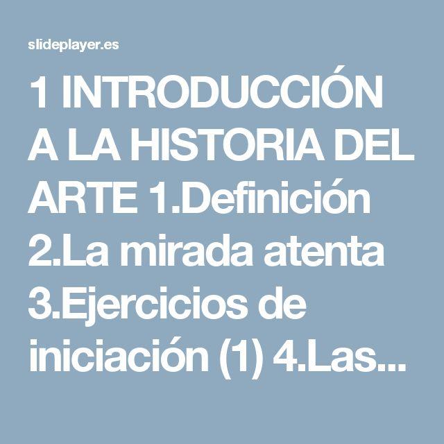 1 INTRODUCCIÓN A LA HISTORIA DEL ARTE 1.Definición 2.La mirada atenta 3.Ejercicios de iniciación (1) 4.Las teorías del arte 5.Historiografía del arte 6.El. -  ppt descargar