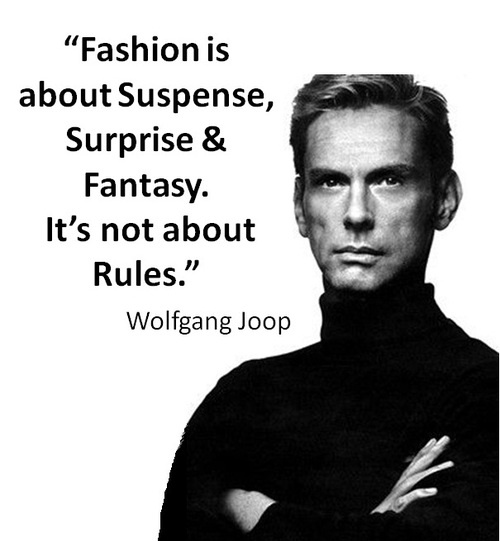 Fashion is about suspense surprise & fantasy. it's not about rules. #Fashion #Quote