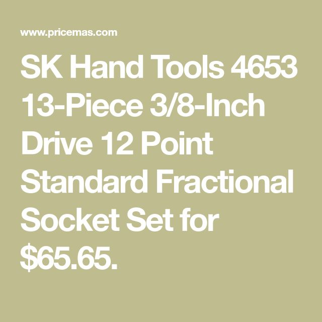 SK Hand Tools 4653  13-Piece 3/8-Inch Drive 12 Point Standard Fractional Socket Set for $65.65.