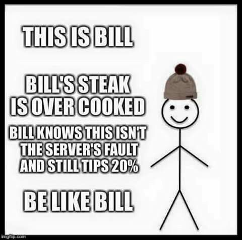 Bill knows his server doesn't cook his food, go Bill.