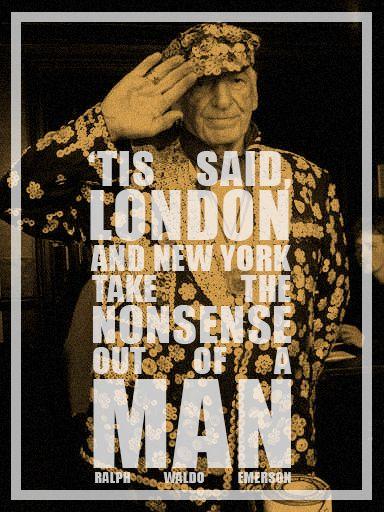 'Tis said London and New York take the nonsense out of a man - Ralph Waldo Emerson #London #Quotes