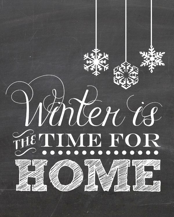 FREE Chalkboard Printable ~ WINTER IS THE TIME FOR HOME    Download @  http://akadesign.ca/free-printables-for-winter/