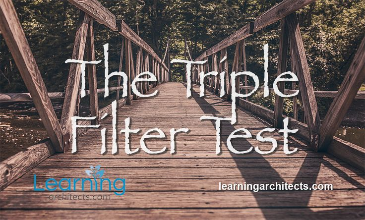 The Triple Filter Test - Is it true? Is it good? Is it useful? http://www.learningarchitects.com/the-triple-filter-test-is-it-true-is-it-good-is-it-useful/?utm_campaign=coschedule&utm_source=pinterest&utm_medium=Rob&utm_content=The%20Triple%20Filter%20Test%20-%20Is%20it%20true%3F%20Is%20it%20good%3F%20Is%20it%20useful%3F