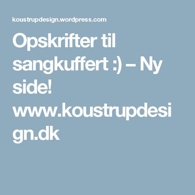 Opskrifter til sangkuffert :) – Ny side! www.koustrupdesign.dk