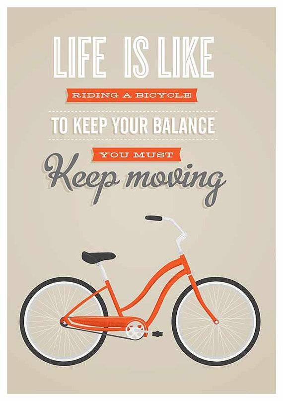 Poster van Jan Skácelík met de mooie tekst: Live is like riding a bicycle to keep your balance you must keep moving. Deze poster heeft een a...