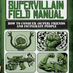 And here is the sequel. The Supervillain Field Manual Every comic book fan should own these. Order now and I will do a free sketch inside. These make awesome gifts for your friends who have a good sense of humor.