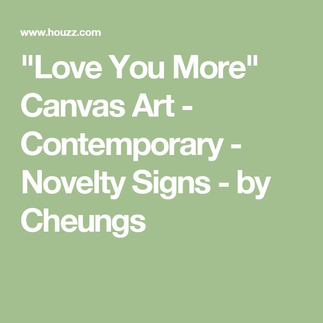 """""""Love You More"""" Canvas Art - Contemporary - Novelty Signs - by Cheungs"""
