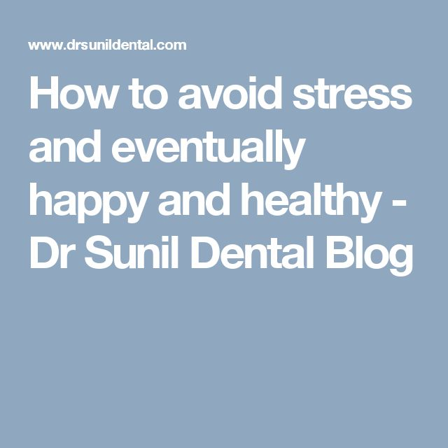 How to avoid stress and eventually happy and healthy