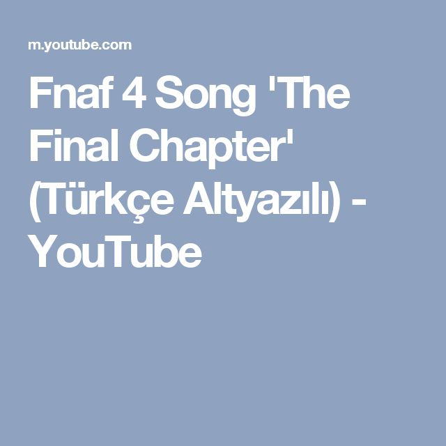 Fnaf 4 Song 'The Final Chapter'  (Türkçe Altyazılı) - YouTube