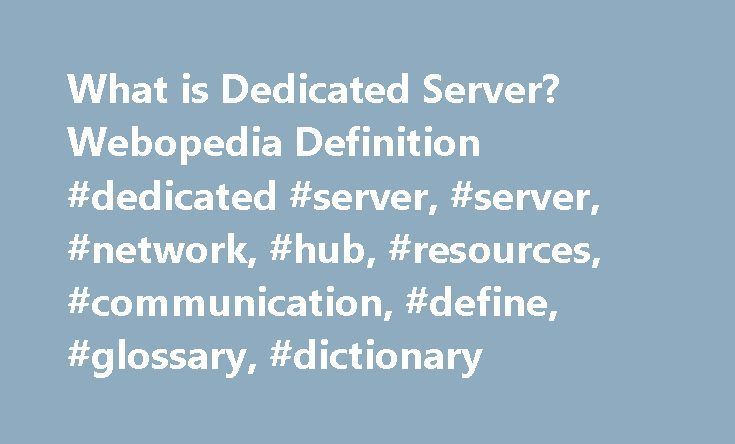 What is Dedicated Server? Webopedia Definition #dedicated #server, #server, #network, #hub, #resources, #communication, #define, #glossary, #dictionary http://germany.remmont.com/what-is-dedicated-server-webopedia-definition-dedicated-server-server-network-hub-resources-communication-define-glossary-dictionary/  dedicated server Related Terms A dedicated server is a single computer in a network reserved for serving the needs of the network. For example, some networks require that one…