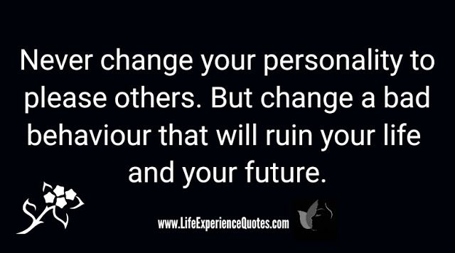Never change your personality to please others But change a