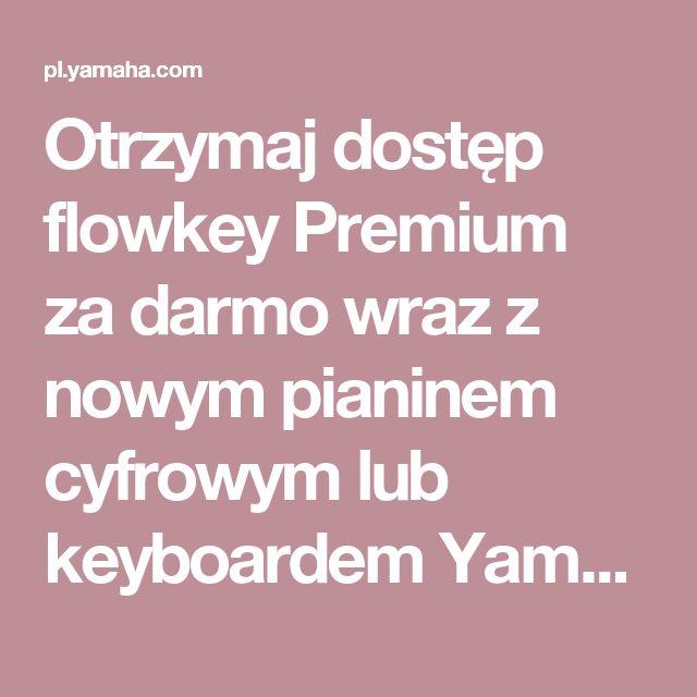 Otrzymaj dostęp flowkey Premium za darmo wraz z nowym pianinem cyfrowym lub keyboardem Yamaha - Yamaha - Polska