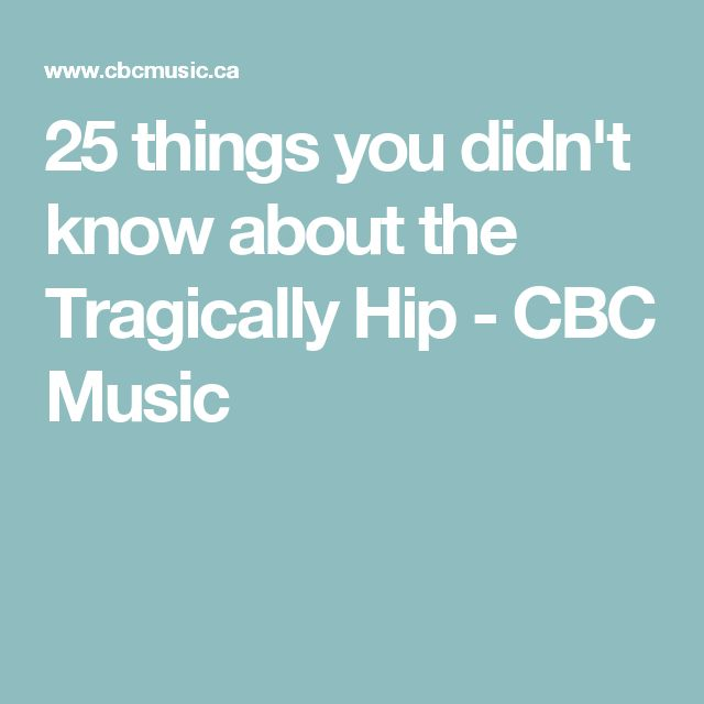 25 things you didn't know about the Tragically Hip - CBC Music