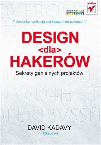 http://helion.pl/ksiazki/design-dla-hakerow-sekrety-genialnych-projektow-david-kadavy,deshak.htm