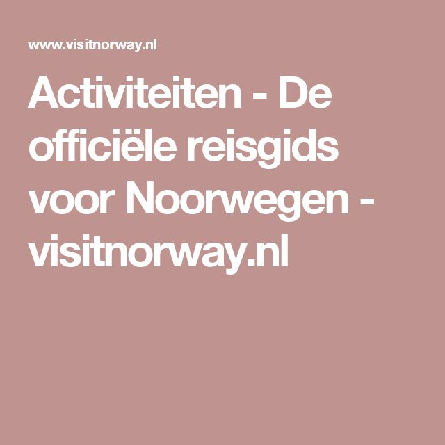 Activiteiten - De officiële reisgids voor Noorwegen - visitnorway.nl