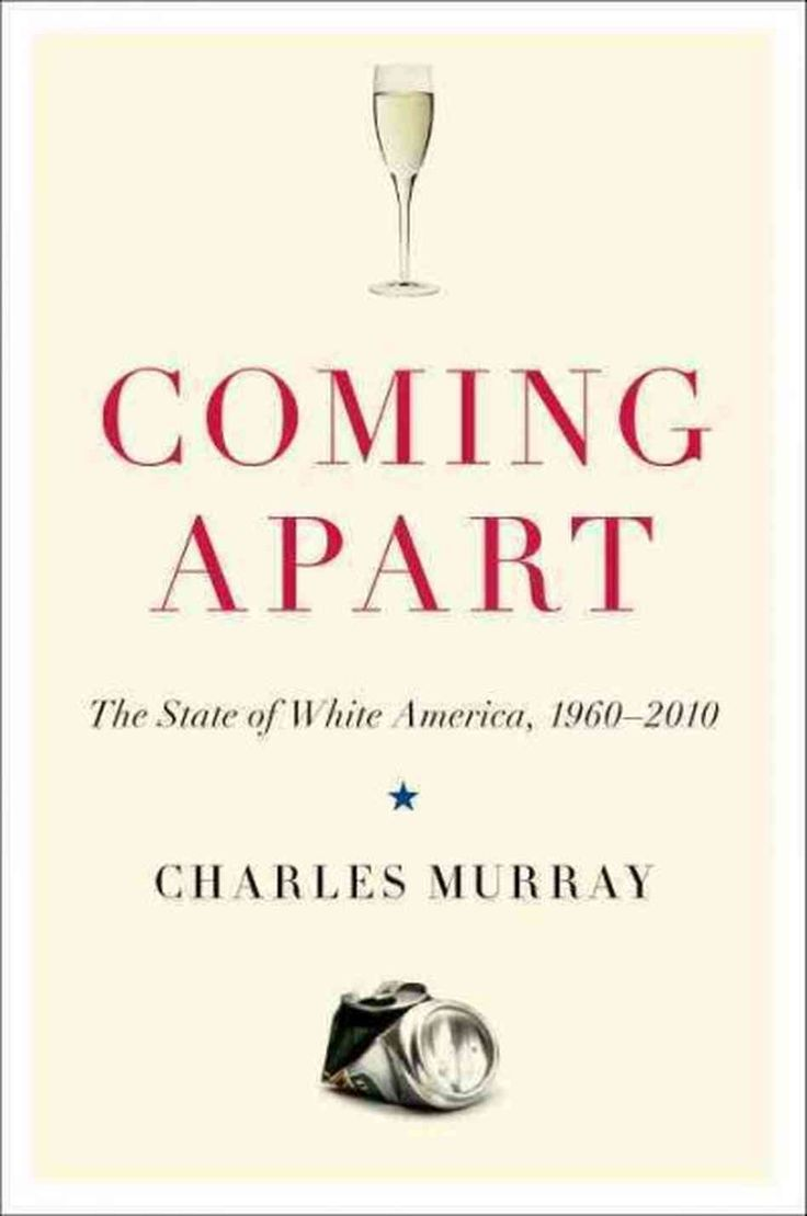 Coming Apart the State of White America by Charles Murray