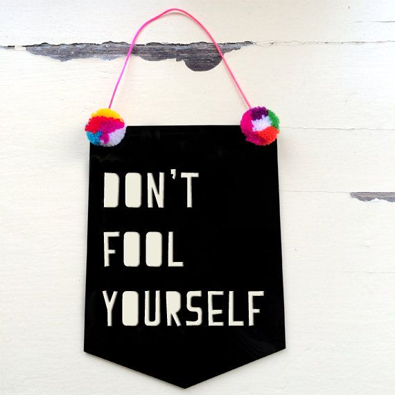 Don't Fool Yourself Acrylic Banner Flag by morganandjane on Etsy, $25.00